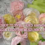 muszlin és selyem virágkészítő workshop